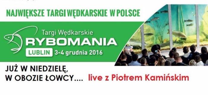 Rybomania 2016 w Lublinie - live z Piotrem Kamiñskim